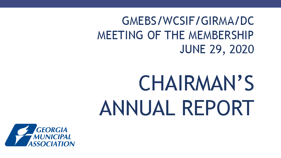 GMEBS/WCSIF/GIRMA/DC MEETING OF THE MEMBERSHIP JUNE 29, 2020 CHAIRMAN'S ANNUAL REPORT
